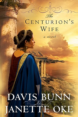The Centurion's Wife (Acts of Faith, Book 1), Bunn,T. Davis/Oke,Janette