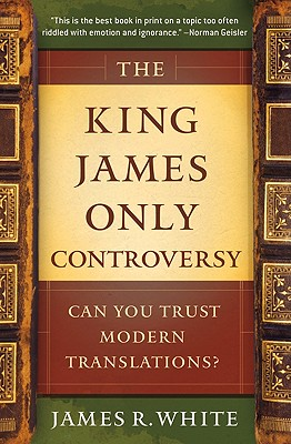 Image for King James Only Controversy: Can You Trust Modern Translations?