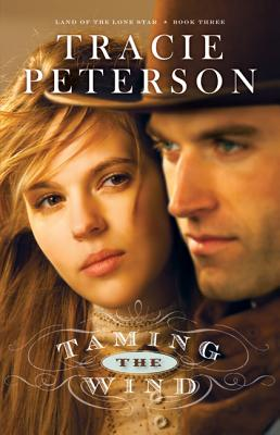 Taming the Wind (Land of the Lone Star) (Volume 3), Peterson, Tracie