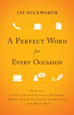Image for A Perfect Word for Every Occasion: Ideal for:  Letters  Receiving Lines  Facebook  Emails  Thank You Notes  Condolences  . . . and Much More
