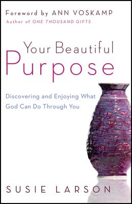 Image for Your Beautiful Purpose: Discovering and Enjoying What God Can Do Through You