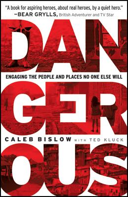 Image for Dangerous: Engaging The People And Places No One Else Will