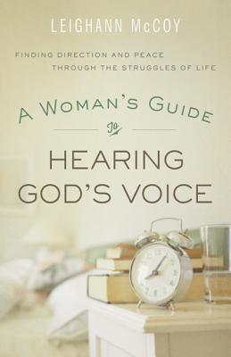 Image for Woman's Guide to Hearing God's Voice, A: Finding Direction and Peace Through the Struggles of Life