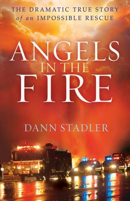 Angels in the Fire: The Dramatic True Story of an Impossible Rescue, Stadler, Dann