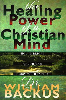 Image for The Healing Power of the Christian Mind: How Biblical Truth Can Keep You Healthy