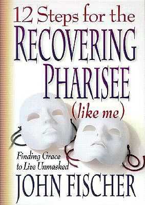 Image for 12 Steps for the Recovering Pharisee (like me)