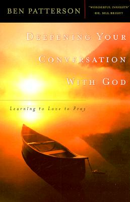 Deepening Your Conversation With God: Learning to Love to Pray, Patterson, Ben