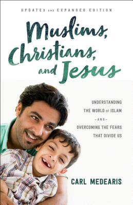 """Image for """"Muslims, Christians, and Jesus: Understanding the World of Islam and Overcoming the Fears That Divi"""""""