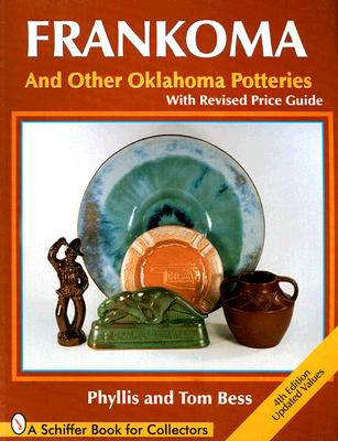 Frankoma: And Other Oklahoma Potteries with Price Guide (Schiffer Book for Collectors), Bess, Phyllis; Bess, Tom