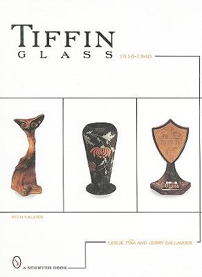 Tiffin glass, 1914-1940 (Schiffer Book), Pina, leslie; Gallagher, Gallagher