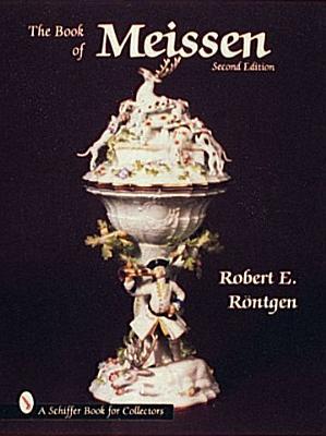 The Book of Meissen (Schiffer Book for Collectors (Hardcover)), Rontgen, Robert E.
