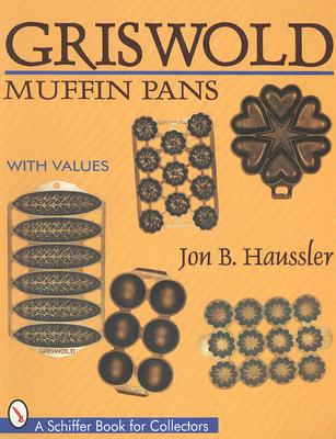 Griswold Muffin Pans (A Schiffer Book for Collectors), Haussler, Jon B.