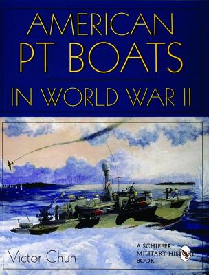 American PT Boats in World War II: A Pictorial History, Chun, Victor