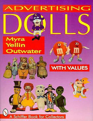 Advertising Dolls: The History of American Advertising Dolls from 1900-1990 (A Schiffer Book for Collectors), Outwater, Myra Yellin
