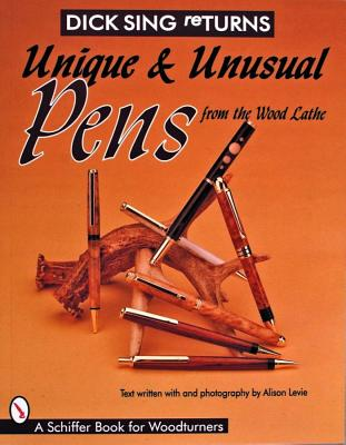 Image for Dick Sing Returns: Unique and Unusual Pens from the Wood Lathe (Schiffer Book for Woodturners)