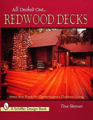 Image for All Decked Out...Redwood Decks: Ideas and Plans for Contemporary Outdoor Living (Schiffer Design Books)