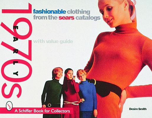 Fashionable Clothing: From the Sears Catalogs - Early 1970s (A Schiffer Book for Collectors), Smith, Desire