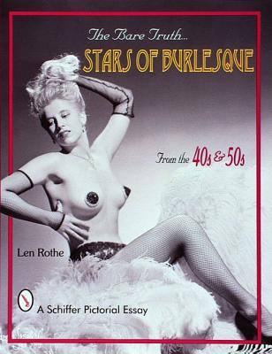 BARE TRUTH...STARS OF BURLESQUE : OF THE, LEN ROTHE