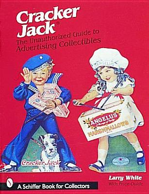 Cracker Jack(r): The Unauthorized Guide to Advertising Collectibles (Schiffer Book for Collectors), White, Larry