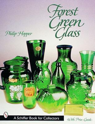 Forest Green Glass (Schiffer Book for Collectors), Hopper, Philip L