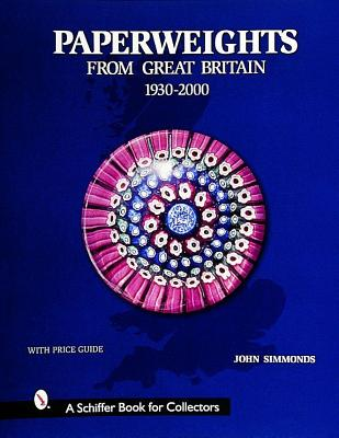 Paperweight from Great Britain: 1930-2000 (Schiffer Book for Collectors), Simmonds, John