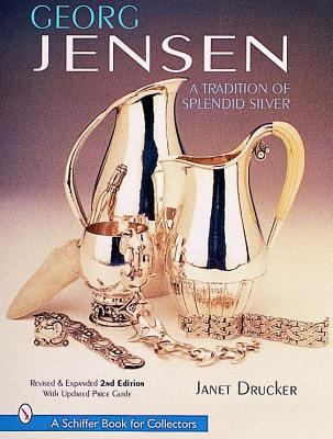 Georg Jensen: A Tradition of Splendid Silver (Schiffer Book for Collectors), Drucker, Janet