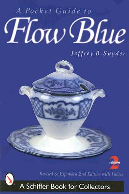 Image for Pocket Guide to Flow Blue (A Schiffer Book for Collectors Ser.)