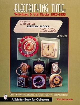 Image for Electrifying Time: Telechron and G. E. Clocks 1925-55
