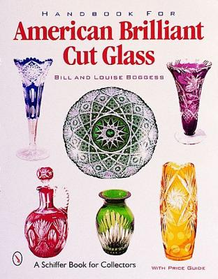 Handbook for American Brilliant Cut Glass (Schiffer Book for Collectors with Price Guide), Boggess, Bill