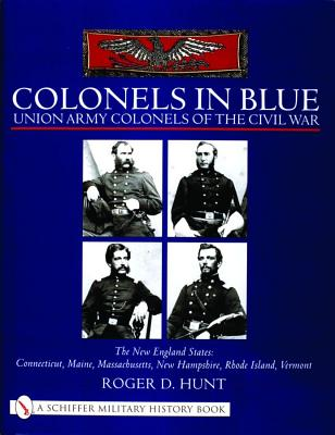 Image for Colonels in Blue: Union Army Colonels of the Civil War: The New England States - Connecticut, Maine, Massachusetts, New Hampshire, Rhode Island, Vermont