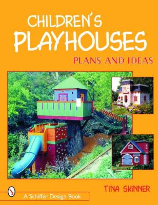 Children's Playhouses: Plans and Ideas (Schiffer Design Books), Skinner, Tina