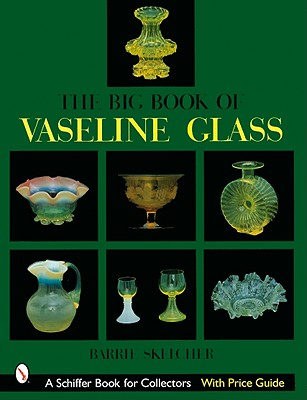 The Big Book of Vaseline Glass (A Schiffer Book for Collectors), Skelcher, Barrie W.