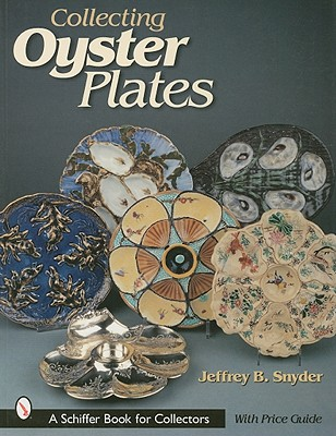 Collecting Oyster Plates (Schiffer Book for Collectors), Snyder, Jeffrey B