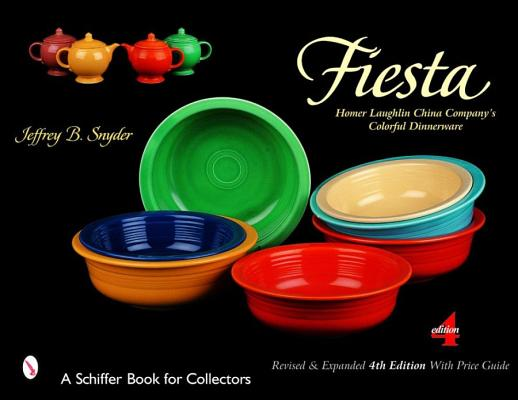 Fiesta: The Homer Laughlin China Company's Colorful Dinnerware (Schiffer Book for Collectors), Snyder, Jeffrey B