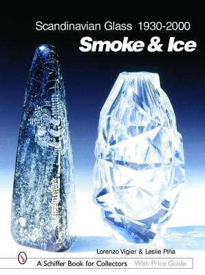Scandinavian Glass 1930-2000: Smoke & Ice (Schiffer Book for Collectors with Price Guide), Vigier, Lorenzo