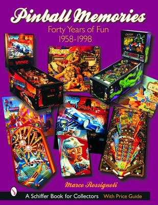 Pinball Memories: Forty Years of Fun, 1958-1998 (Schiffer Book for Collectors), Rossignoli, Marco