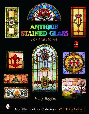 Antique Stained Glass for the Home (Schiffer Book for Collectors with Price Guide), Higgins, Molly