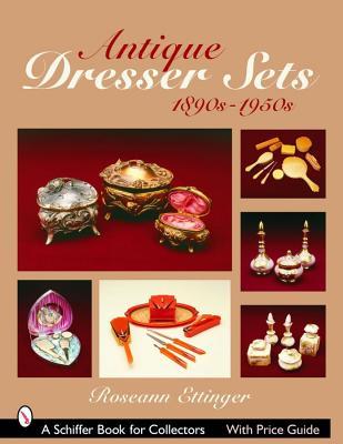 Image for Antique Dresser Sets 1890s-1950s (Schiffer Book for Collectors)