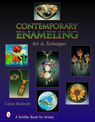 Contemporary Enameling: Art And Technique (Schiffer Book for Artists), Bachrach, Lilyan