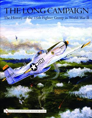 The Long Campaign: The History of the 15th Fighter Group in World War II, Lambert, John W.