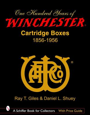Image for 100 Years of Winchester Cartridge Boxes: 1856-1956 (Schiffer Book for Collectors (Hardcover))