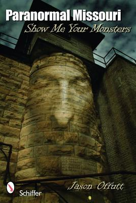 Paranormal Missouri Show Me Your Monsters, Offutt, Jason
