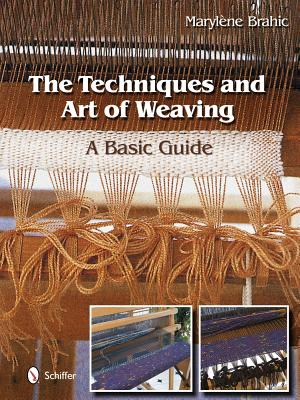 The Techniques and Art of Weaving: A Basic Guide, Maryl�ne Brahic