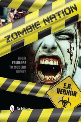 Zombie Nation: From Folklore to Modern Frenzy, Vernor, E.R.