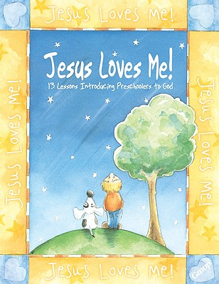 Image for Jesus Loves Me!: 13 Lessons Introducing Preschoolers to God