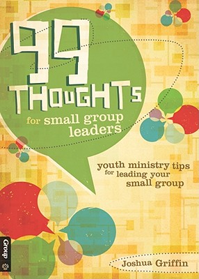 Image for 99 Thoughts for Small Group Leaders: Tips for Rookies & Veterans on Leading Youth Ministry Small Groups