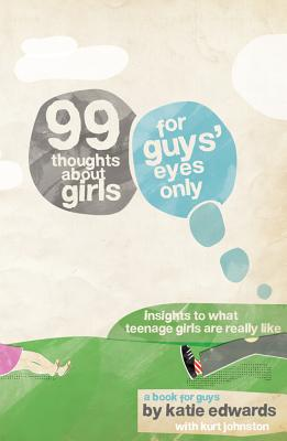 Image for 99 Thoughts about Girls: For Guys' Eyes Only