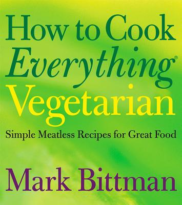 How to Cook Everything Vegetarian: Simple Meatless Recipes for Great Food, Bittman, Mark