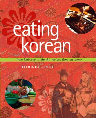 """Eating Korean: from Barbecue to Kimchi, Recipes from My Home"", ""Lee, Cecilia Hae-Jin"""