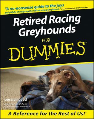 Retired Racing Greyhounds for Dummies, LEE LIVINGOOD